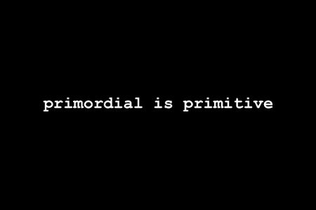 Primordial is Primitive